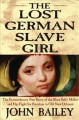 Go to record The lost German slave girl : the extraordinary true story ...