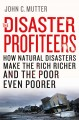 Go to record The disaster profiteers : how natural disasters make the r...