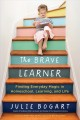 Go to record The brave learner : finding everyday magic in homeschool, ...