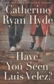 Go to record Have you seen Luis Velez? : a novel