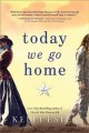 Go to record Today we go home : a novel