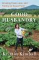 Go to record Good husbandry : growing food, love, and family on Essex f...